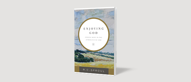 Enjoying God: Finding Hope in the Attributes of God by R.C. Sproul