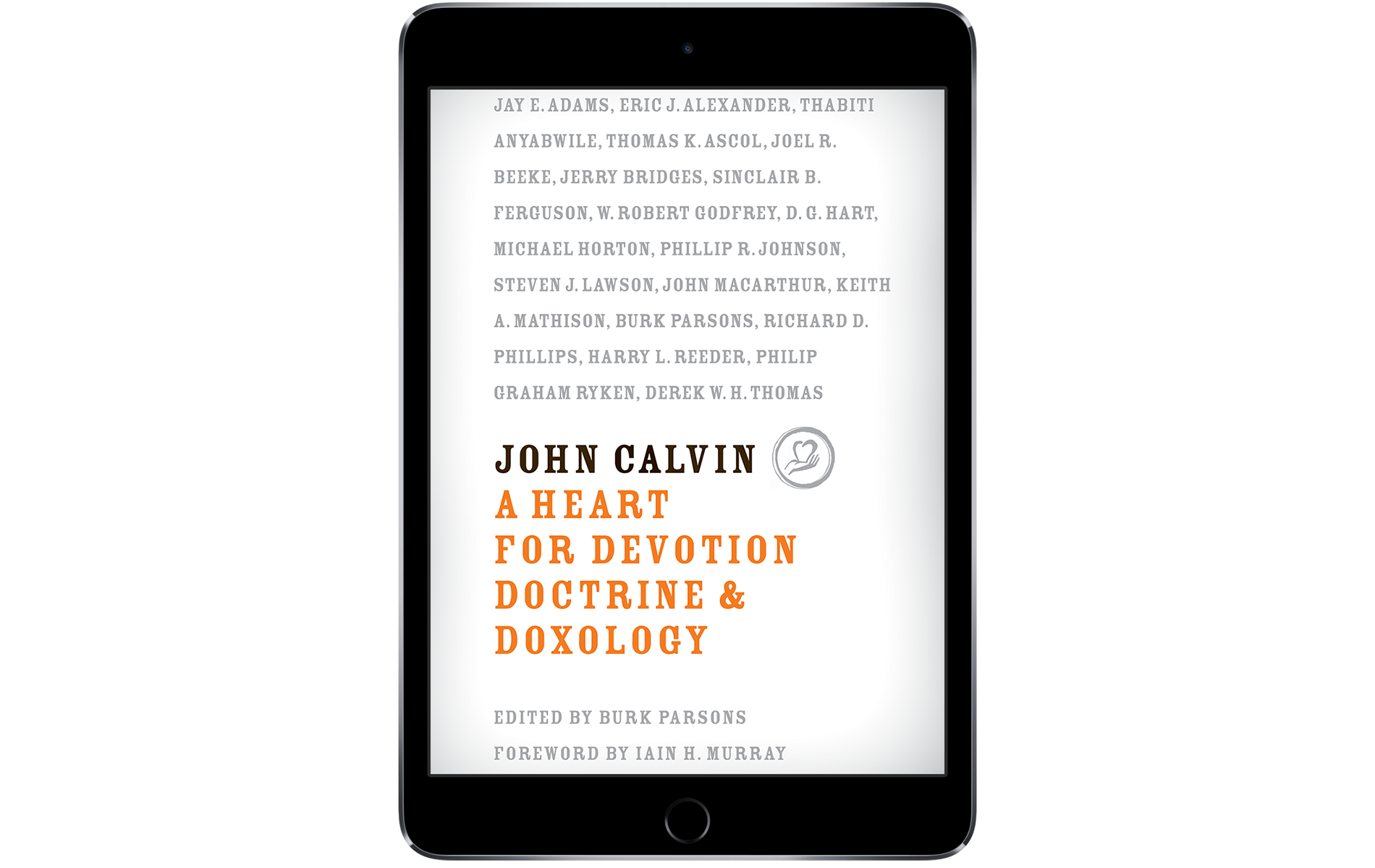John Calvin: A Heart for Devotion, Doctrine, & Doxology