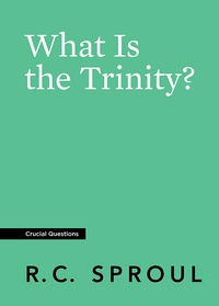 What Is the Trinity?: R C  Sproul - EPUB eBook, Book