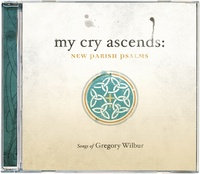 My Cry Ascends: New Parish Psalms: Gregory Wilbur - CD, Music