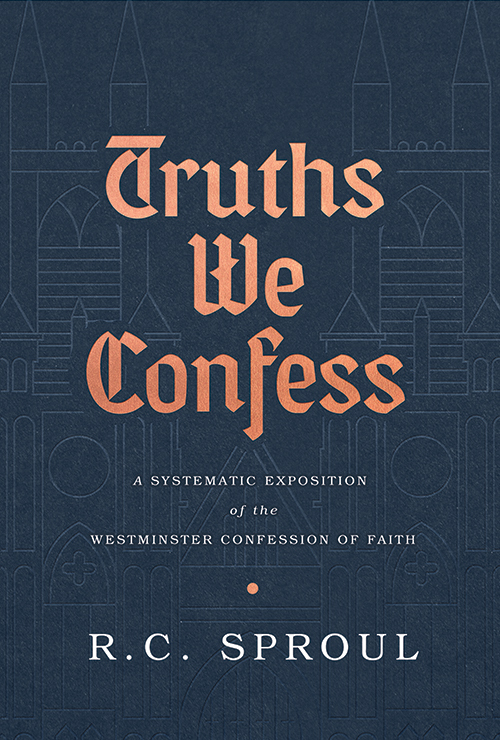 Image for Truths We Confess: A Systematic Exposition of the Westminster Confession of Faith